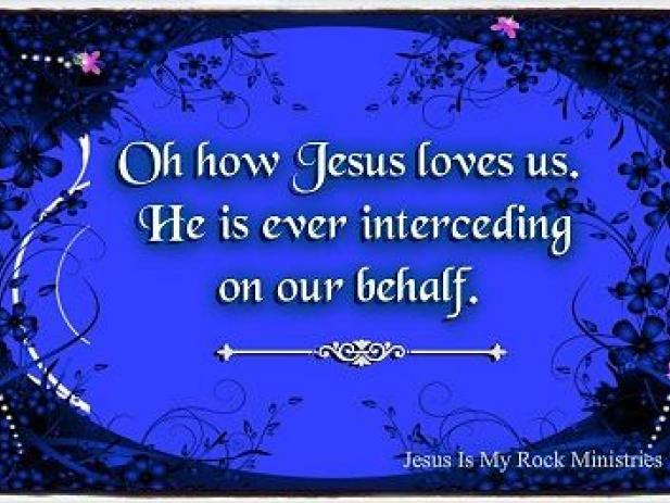 Oh how Jesus loves us. He is interceding on our behalf.