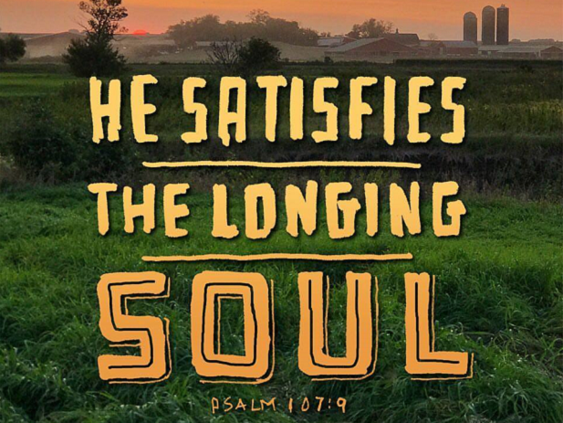 He Satisfies The Longing Soul - Psalm 107:9