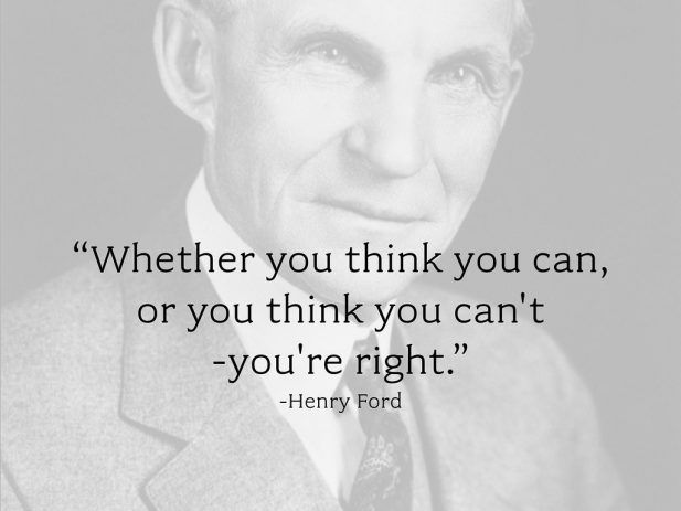 """Quote by Henry Ford, """"Whether you think you can, or you think you can't - you're right."""""""